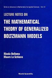 Lecture Notes On The Mathematical Theory Of Generalized Boltzmann Models