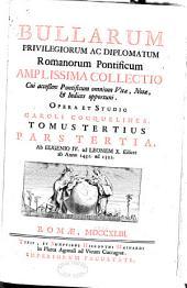Bullarum privilegiorum ac diplomatum Romanorum Pontificum: A Lucio III. ad Clementem IV. ... an. MCLXXXI. ad an. MCCLXVIII