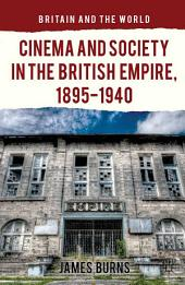 Cinema and Society in the British Empire, 1895-1940