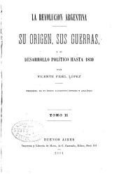 La revolucion argentina: su origen, sus guerras, y su desarrollo político hasta 1830, Volumen 2