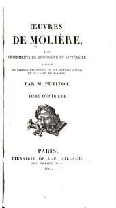 Oeuvres de Molière: avec un commentaire historique et littéraire : précédé du tableau des moeurs du dix-septième siècle, et de la vie de Molière, Volume4