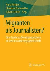 Migranten als Journalisten?: Eine Studie zu Berufsperspektiven in der Einwanderungsgesellschaft