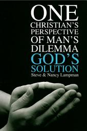 One Christian's Perspective of Man's Dilemma God's Solution