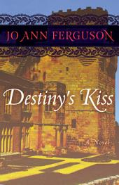 Destiny's Kiss: A Novel
