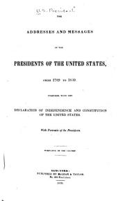 The Addresses and Messages of the Presidents of the United States, from 1789 to 1839: Together with the Declaration of Independence and Constitution of the United States. With Portraits of the Presidents