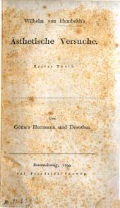 Wilhelm von Humboldt's Ästhetische Versuche. Erster Theil. Über Göthe's Herrmann und Dorothea