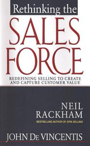 Rethinking the Sales Force  Redefining Selling to Create and Capture Customer Value PDF