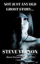Not Just Any Old Ghost Story: Steve Vernon's Sea Tales Book #7