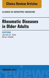Rheumatic Diseases in Older Adults, An Issue of Clinics in Geriatric Medicine, E-Book