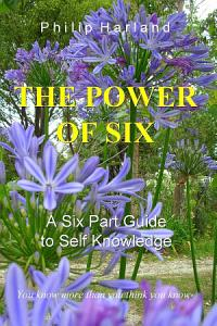The Power of Six a Six Part Guide to Self Knowledge Book