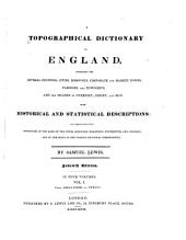 A Topographical Dictionary of England: Comprising the Several Counties, Cities, Boroughs, Corporate and Market Towns, Parishes, and Townships, and the Islands of Guernsey, Jersey, and Man, with Historical and Statistical Descriptions ; and Embellished with Engravings of the Arms of the Cities, Bouroughs, Bishoprics, Universities, and Colleges, and of the Seals of the Various Municipal Corporations, Volume 1