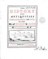 The history and antiquities ecclesiastical and civil of the Isle of Tenet in Kent