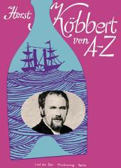 Horst Köbbert von A-Z: Lieder, Shantys und Stimmungsschlager von der Rostocker Wasserkante