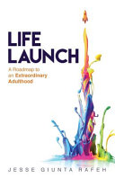 Life Launch  A Roadmap to an Extraordinary Adulthood