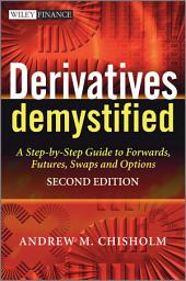 Derivatives Demystified: A Step-by-Step Guide to Forwards, Futures, Swaps and Options, Edition 2
