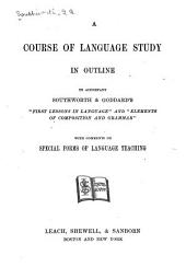 "A Course of Language Study in Outline: To Accompany Southworth & Goddard's ""First Lessons in Language"" and ""Elements of Composition and Grammar"", with Comments on Special Forms of Language Teaching"