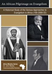An African Pilgrimage on Evangelism: A Historical Study of the Various Approaches to Evangelism in Africa (100-2000CE)