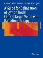 A Guide for Delineation of Lymph Nodal Clinical Target Volume in Radiation Therapy