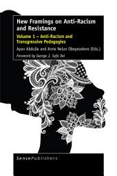 New Framings on Anti-Racism and Resistance: Volume 1 – Anti-Racism and Transgressive Pedagogies, Volume 1
