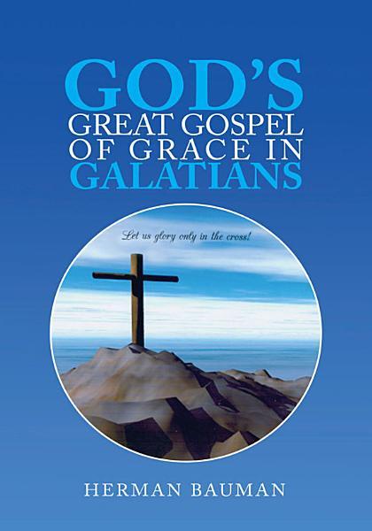 Download God s Great Gospel of Grace in Galatians Book