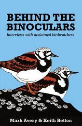 Behind the Binoculars: Interviews with acclaimed birdwatchers