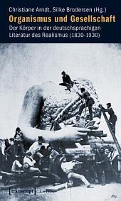 Organismus und Gesellschaft: Der Körper in der deutschsprachigen Literatur des Realismus (1830-1930)