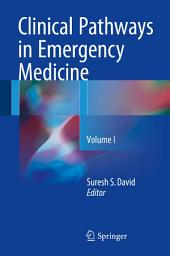 Clinical Pathways in Emergency Medicine: Volume 1
