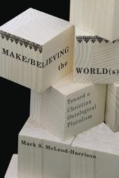 Make/Believing the World(s): Toward a Christian Ontological Pluralism