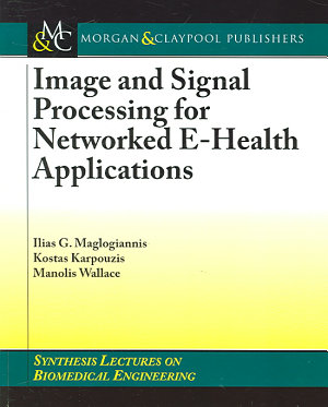 Image and Signal Processing for Networked E-health Applications