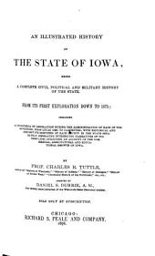 An Illustrated History of the State of Iowa: Being a Complete Cicil, Political, and Military History of the State, from Its First Exploration Down to 1875; Including a Cyclopadia of Legislation...With Historical and Descriptive Sketches of Each County... Embracing Interesting Narratives of Pioneer Life. Including an Account of the Commercial, Agricultural and Educational Growth of Iowa