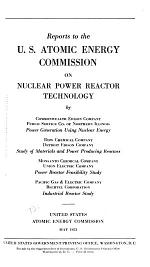 Reports [declassified Versions] to the U.S. Atomic Energy Commission on Nuclear Power Reactor Technology