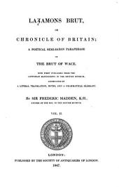 Layamons Brut, Or Chronicle of Britain: A Poetical Semi-Saxon Paraphrase of the Brut of Wace. Now First Published from the Cottonian Manuscripts in the British Museum, Accompanied by a Literal Translation, Notes, and a Grammatical Glossary, Volume 2