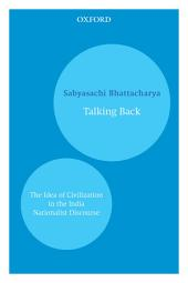 Talking Back: The Idea of Civilization in the India Nationalist Discourse