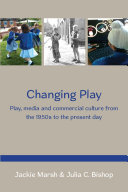EBOOK: Changing Play: Play, media and commercial culture from the 1950s to the present day