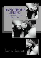 Dangerous Trio Part Two
