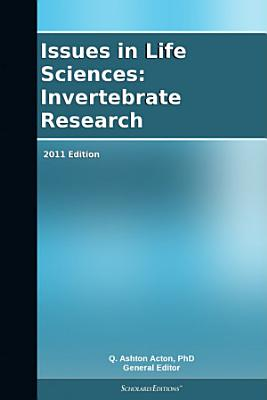 Issues in Life Sciences  Invertebrate Research  2011 Edition PDF
