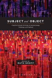 Subject and Object: Frankfurt School Writings on Epistemology, Ontology, and Method
