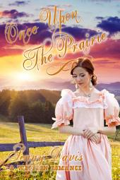 Once Upon The Prairie (The Brides Of Courage, Kansas, Book 1): A Western Romance