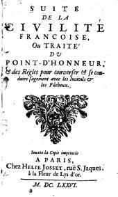 Suite de la civilité françoise, ou Traité du point-d'honnevr, et des regles pour converser & se conduire sagement avec les incivils & les fâcheux