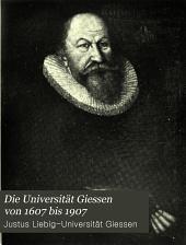 Die Universität Giessen von 1607 bis 1907: beiträge zu ihrer geschichte, Band 1