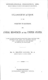 Classification of the Collection to Illustrate the Animal Resources of the United States: A List of Substances Derived from the Animal Kingdom, with Synopsis of the Useful and Injurious Animals and a Classification of the Methods of Capture and Utilization, Volume 13