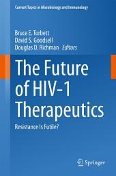 The Future of HIV-1 Therapeutics: Resistance Is Futile?