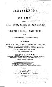 Tenasserim, Or, Notes on the Fauna, Flora, Minerals, and Nations of British Burmah and Pegu: With Systematic Catalogues of the Known Minerals, Plants, Mammals, Fishes, Mollusks, Sea-nettles, Corals, Sea-urchins, Worms, Insects, Crabs, Reptiles, and Birds, with Vernacular Names