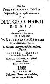 Christologias Sacrae Disputatio Quadragesima nona De Officio Christi Regio