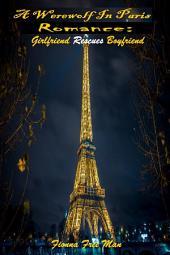 A Werewolf In Paris Romance: Girlfriend Rescues Boyfriend