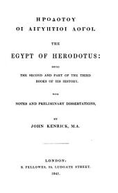 The Egypt of Herodotus: being the second part of the third books of his history: ... With notes and preliminary dissertations by John Kenrick