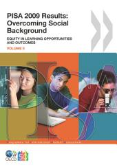 PISA PISA 2009 Results: Overcoming Social Background Equity in Learning Opportunities and Outcomes (Volume II): Equity in Learning Opportunities and Outcomes, Volume 2