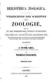 Bibliotheca zoologica [I]: Verzeichniss der schriften über zoologie, welche in den periodischen werken enthalten und vom jahre 1846-1860 selbständig erschienen sind. Mit einschluss der allgemein-naturgeschichtlichen, periodischen und paleontologischen schriften, Band 2
