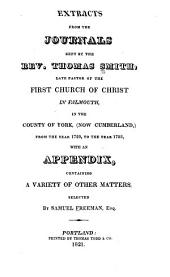 Extracts from the Journals Kept by the Rev. Thomas Smith: Late Pastor of the First Church of Christ in Falmouth, in the County of York, (now Cumberland,) from the Year 1720, to the Year 1788, with an Appendix, Containing a Variety of Other Matters