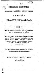 Discurso histórico sobre los progresos que ha tenido en España el arte de navegar: Leido en la Real Academia de la Historia en 10 de octubre de 1800